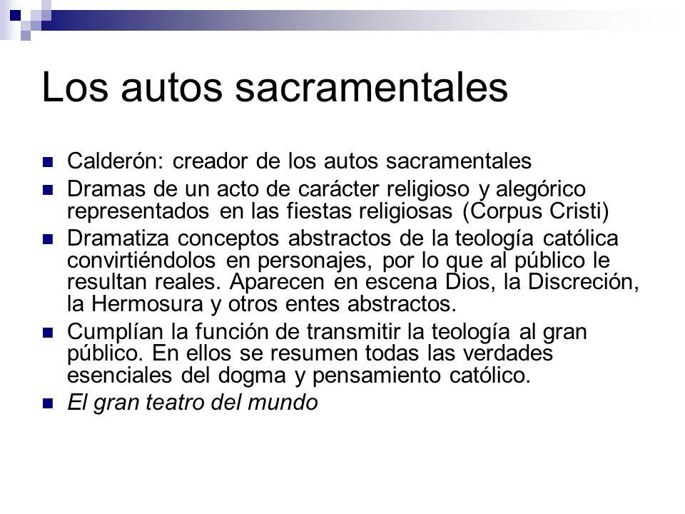 Los autos sacramentales Calderón: creador de los autos sacramentales Dramas de un acto de carácter religioso y alegórico representados en las fiestas
