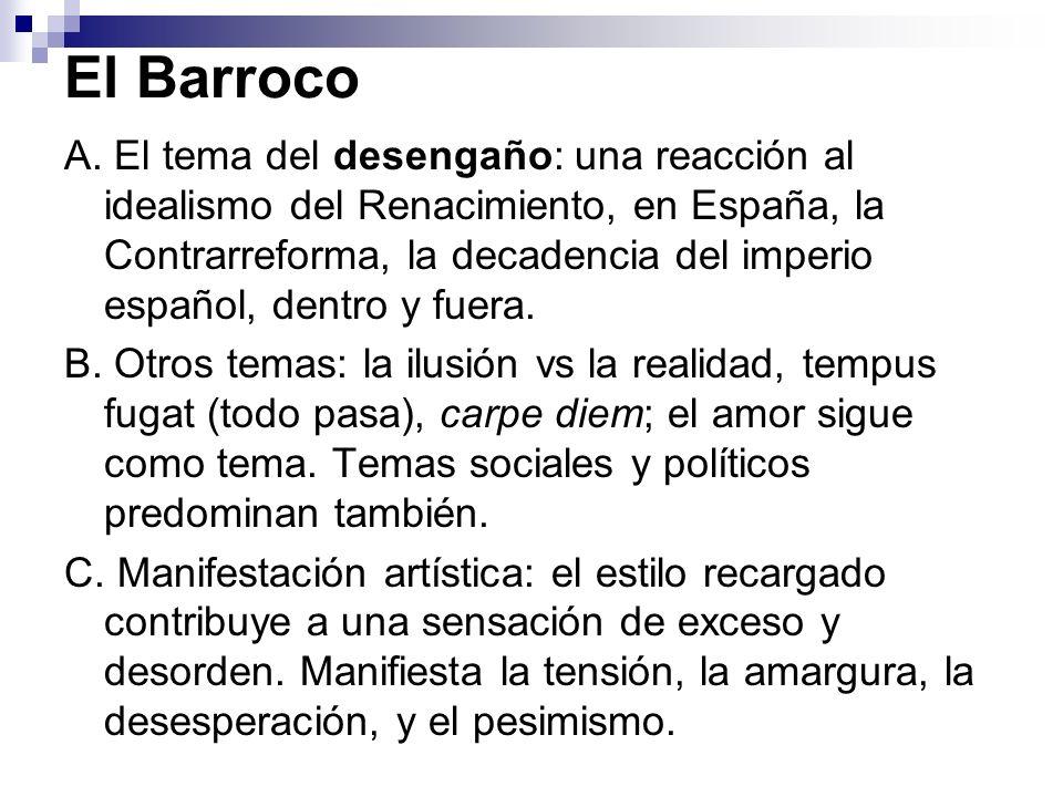 El Barroco A. El tema del desengaño: una reacción al idealismo del Renacimiento, en España, la Contrarreforma, la decadencia del imperio español, dent