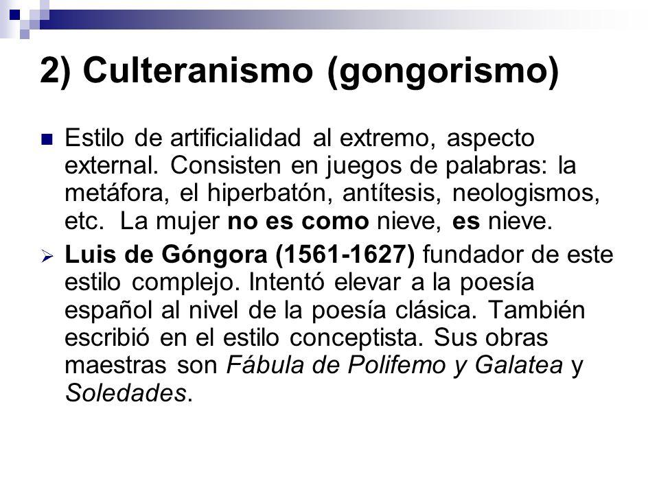 2) Culteranismo (gongorismo) Estilo de artificialidad al extremo, aspecto external. Consisten en juegos de palabras: la metáfora, el hiperbatón, antít