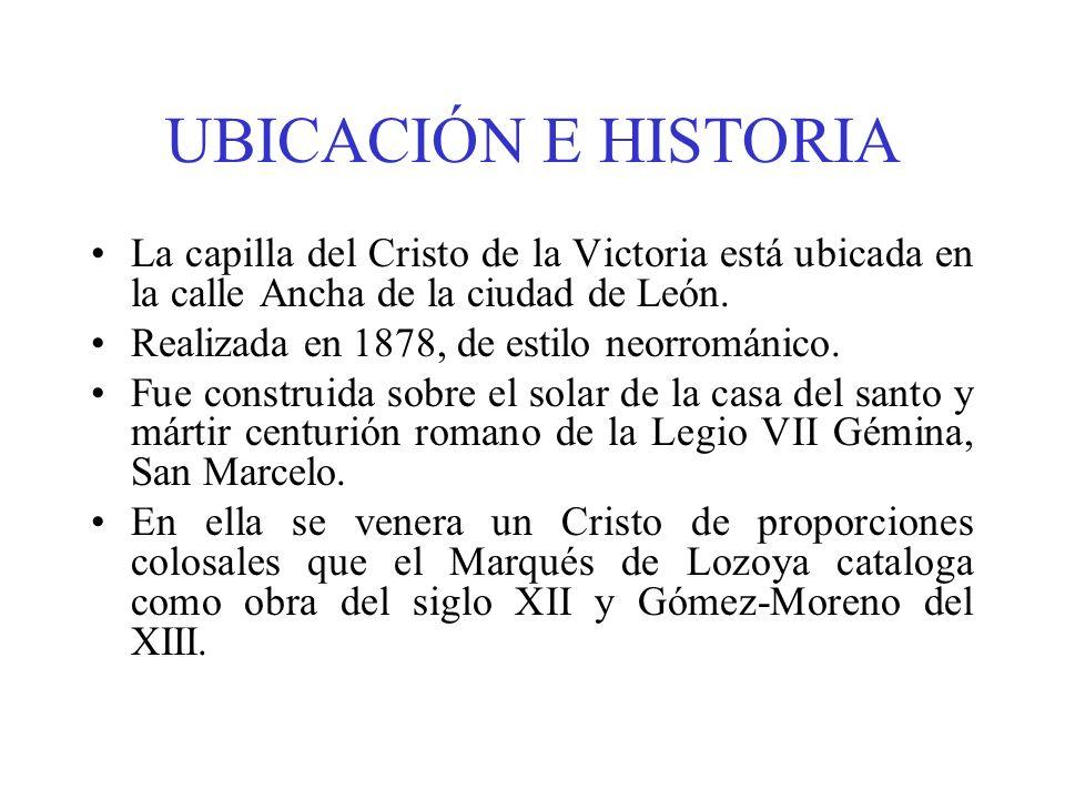 UBICACIÓN E HISTORIA La capilla del Cristo de la Victoria está ubicada en la calle Ancha de la ciudad de León. Realizada en 1878, de estilo neorrománi