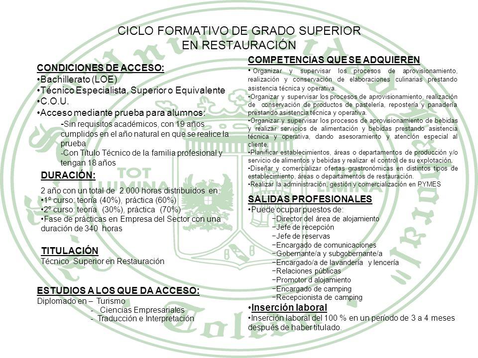 CICLO FORMATIVO DE GRADO MEDIO SERVICIOS DE RESTAURACIÓN CONDICIONES DE ACCESO: Graduado en Educación Secundaria Obligatoria (ESO) Acceso mediante pru
