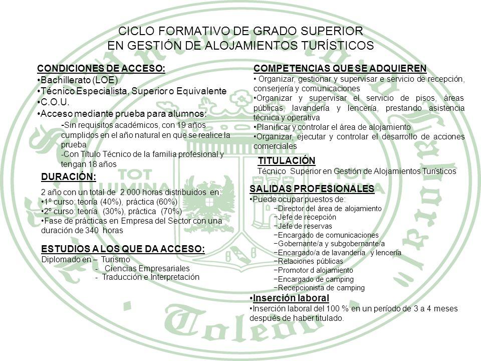 CICLO FORMATIVO DE GRADO SUPERIOR EN INFORMACIÓN Y COMERCIALIZACIÓN TURÍSTICA CONDICIONES DE ACCESO: Bachillerato (LOE) Técnico Especialista, Superior