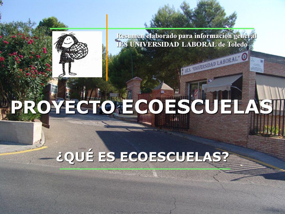 PROYECTO ECOESCUELAS ¿QUÉ ES ECOESCUELAS? Resumen elaborado para información general IES UNIVERSIDAD LABORAL de Toledo
