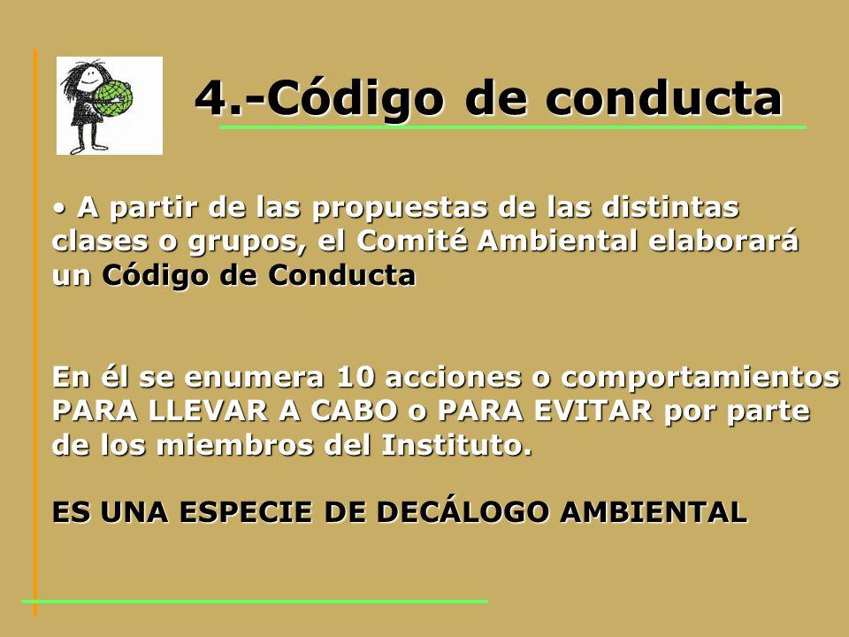 4.-Código de conducta A partir de las propuestas de las distintas clases o grupos, el Comité Ambiental elaborará un Código de Conducta A partir de las