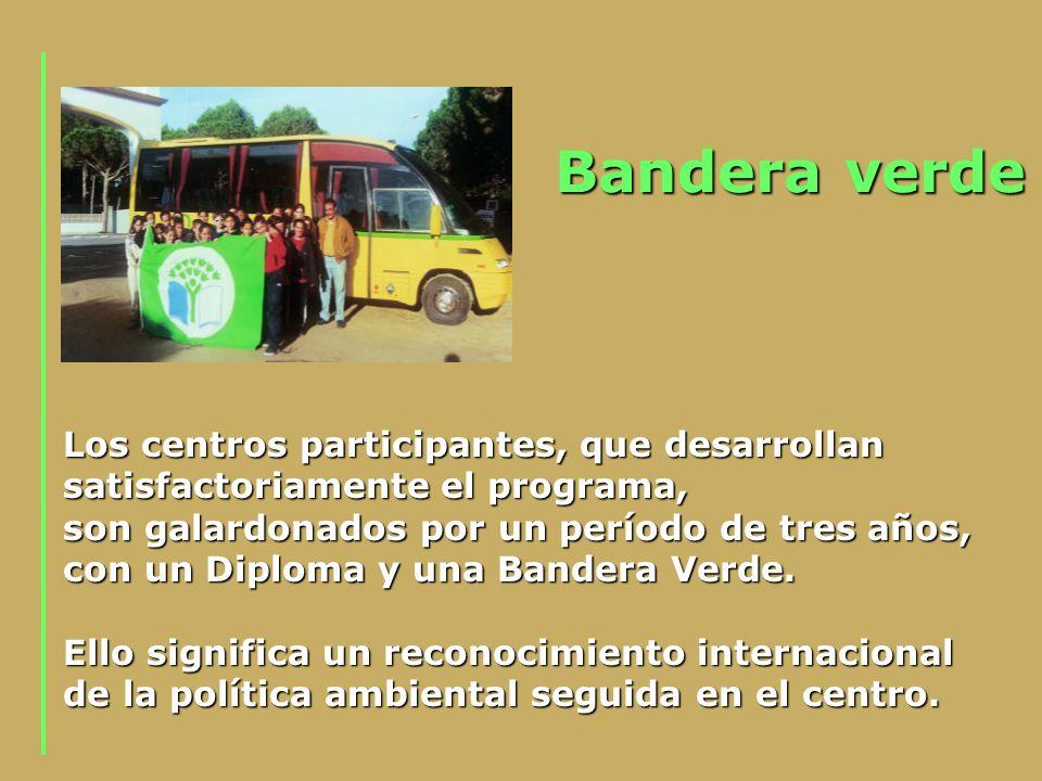 Bandera verde Los centros participantes, que desarrollan satisfactoriamente el programa, son galardonados por un período de tres años, con un Diploma