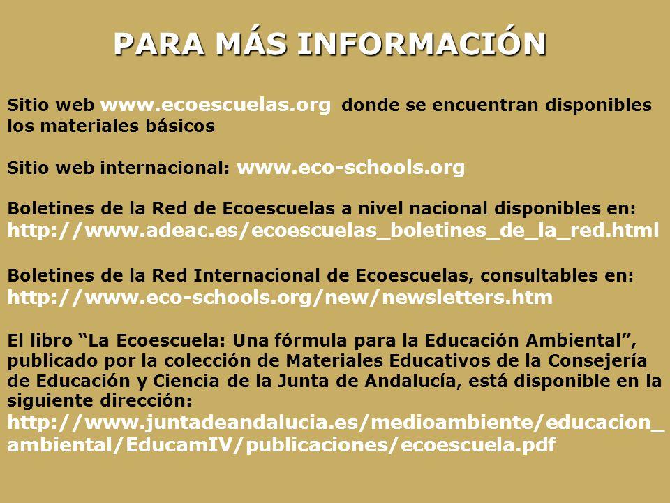 PARA MÁS INFORMACIÓN Sitio web www.ecoescuelas.org donde se encuentran disponibles los materiales básicos Sitio web internacional: www.eco-schools.org