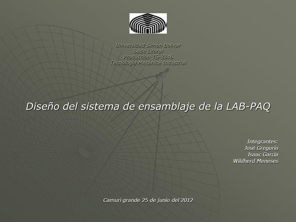 Universidad Simón Bolívar Sede Litoral Producción TS-3346 Tecnología Mecánica Industrial Diseño del sistema de ensamblaje de la LAB-PAQ Integrantes: I