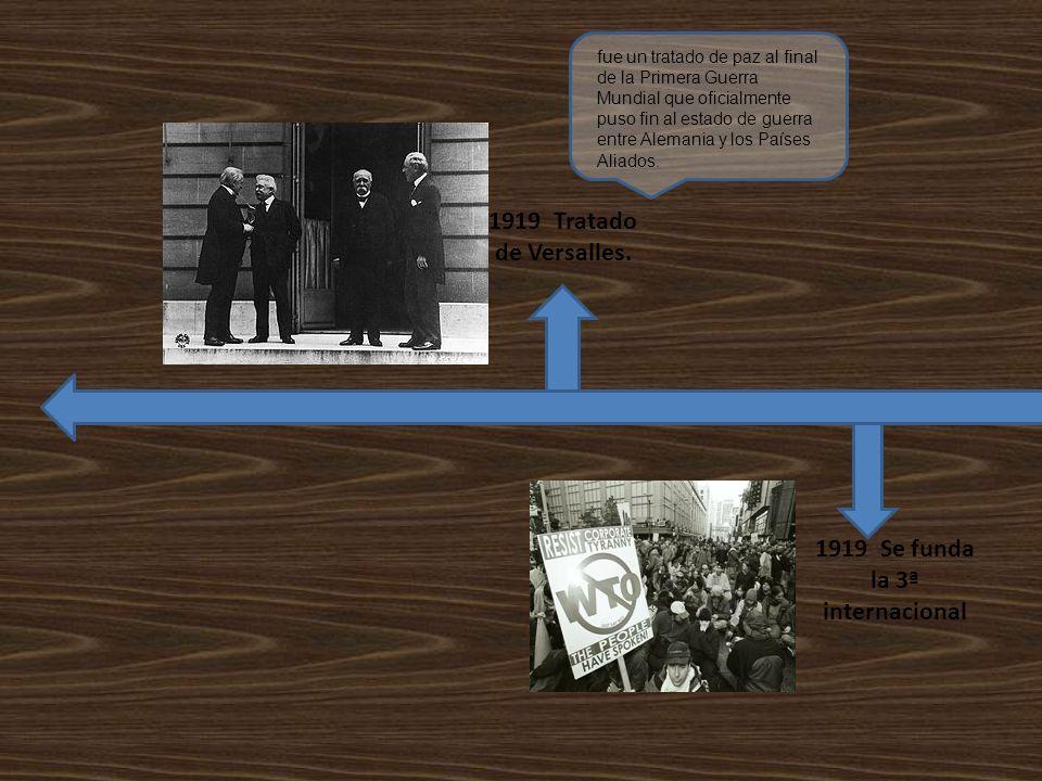 1919 Tratado de Versalles. 1919 Se funda la 3ª internacional fue un tratado de paz al final de la Primera Guerra Mundial que oficialmente puso fin al