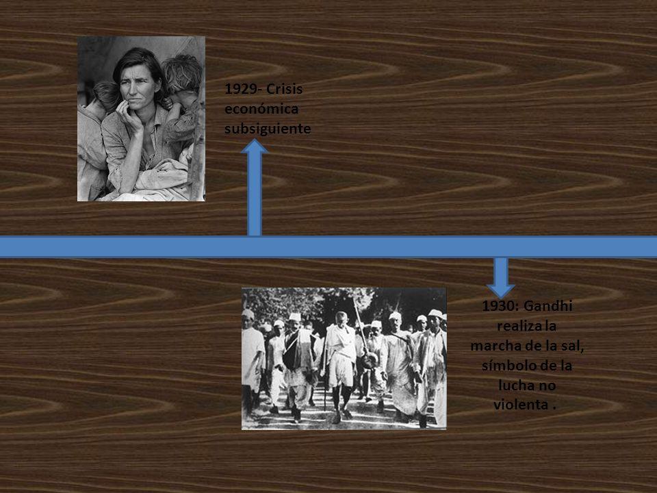 1929- Crisis económica subsiguiente 1930: Gandhi realiza la marcha de la sal, símbolo de la lucha no violenta.