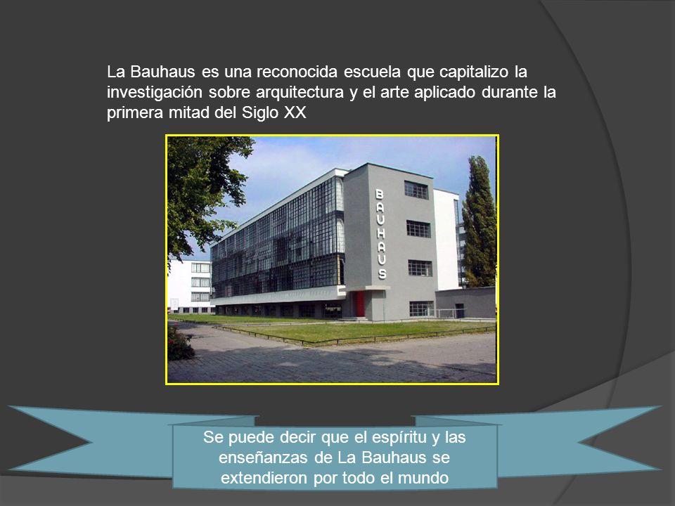 La Bauhaus es una reconocida escuela que capitalizo la investigación sobre arquitectura y el arte aplicado durante la primera mitad del Siglo XX Se pu