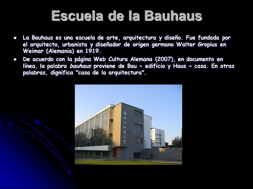 Escuela de la Bauhaus La Bauhaus es una escuela de arte, arquitectura y diseño. Fue fundada por el arquitecto, urbanista y diseñador de origen germano