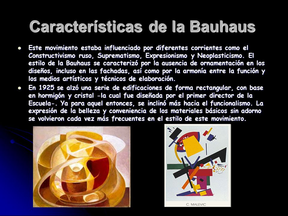 Características de la Bauhaus Este movimiento estaba influenciado por diferentes corrientes como el Constructivismo ruso, Suprematismo, Expresionismo