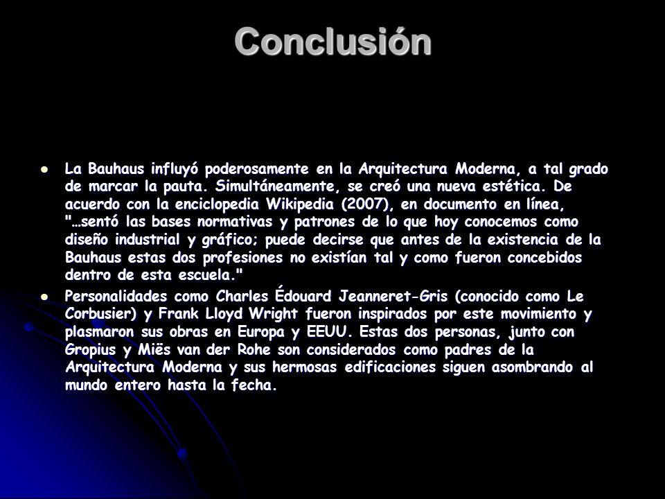 Conclusión La Bauhaus influyó poderosamente en la Arquitectura Moderna, a tal grado de marcar la pauta. Simultáneamente, se creó una nueva estética. D