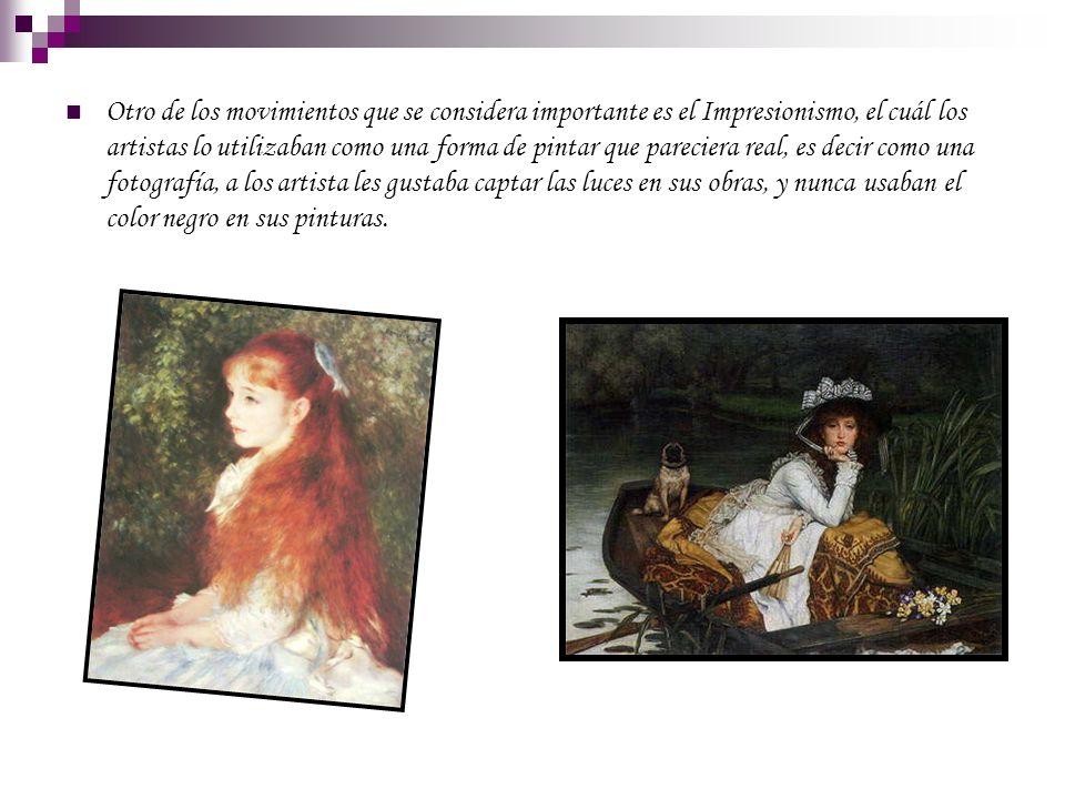 Otro de los movimientos que se considera importante es el Impresionismo, el cuál los artistas lo utilizaban como una forma de pintar que pareciera rea