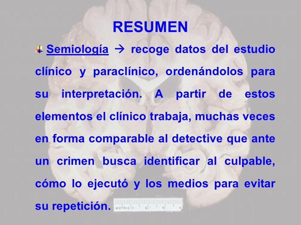 RESUMEN Semiología recoge datos del estudio clínico y paraclínico, ordenándolos para su interpretación. A partir de estos elementos el clínico trabaja