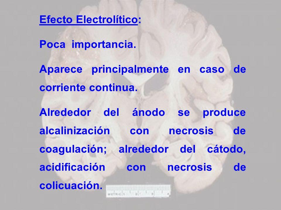 Efecto Electrolítico: Poca importancia. Aparece principalmente en caso de corriente continua. Alrededor del ánodo se produce alcalinización con necros