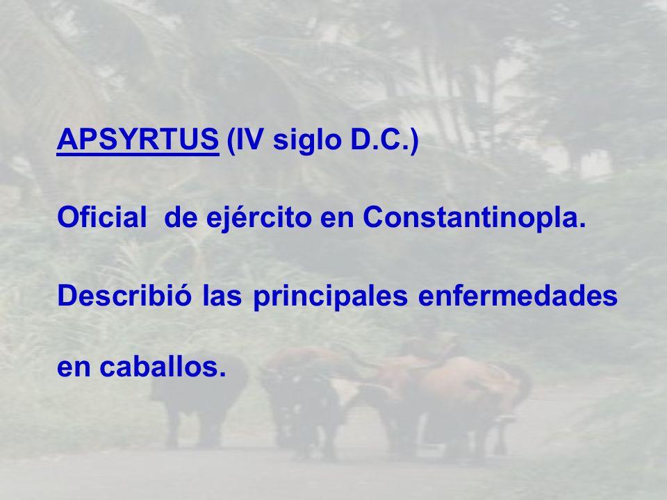 APSYRTUS (IV siglo D.C.) Oficial de ejército en Constantinopla. Describió las principales enfermedades en caballos.