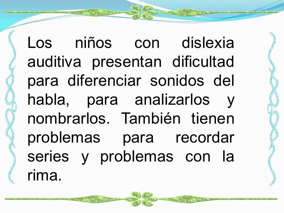 Los niños con dislexia auditiva presentan dificultad para diferenciar sonidos del habla, para analizarlos y nombrarlos. También tienen problemas para