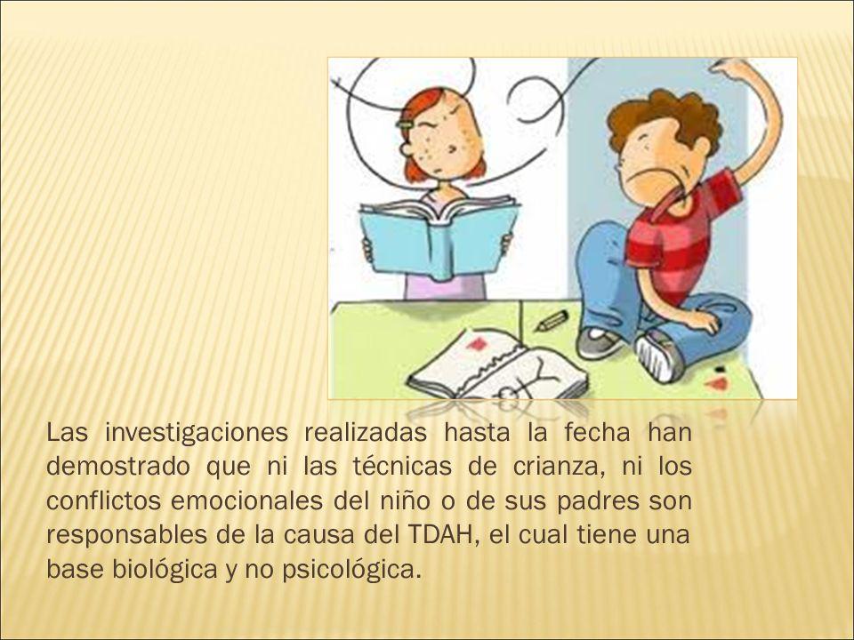 Las investigaciones realizadas hasta la fecha han demostrado que ni las técnicas de crianza, ni los conflictos emocionales del niño o de sus padres son responsables de la causa del TDAH, el cual tiene una base biológica y no psicológica.