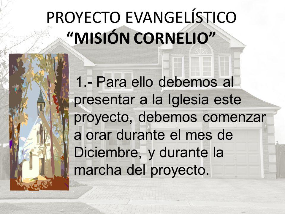 1.- Para ello debemos al presentar a la Iglesia este proyecto, debemos comenzar a orar durante el mes de Diciembre, y durante la marcha del proyecto.