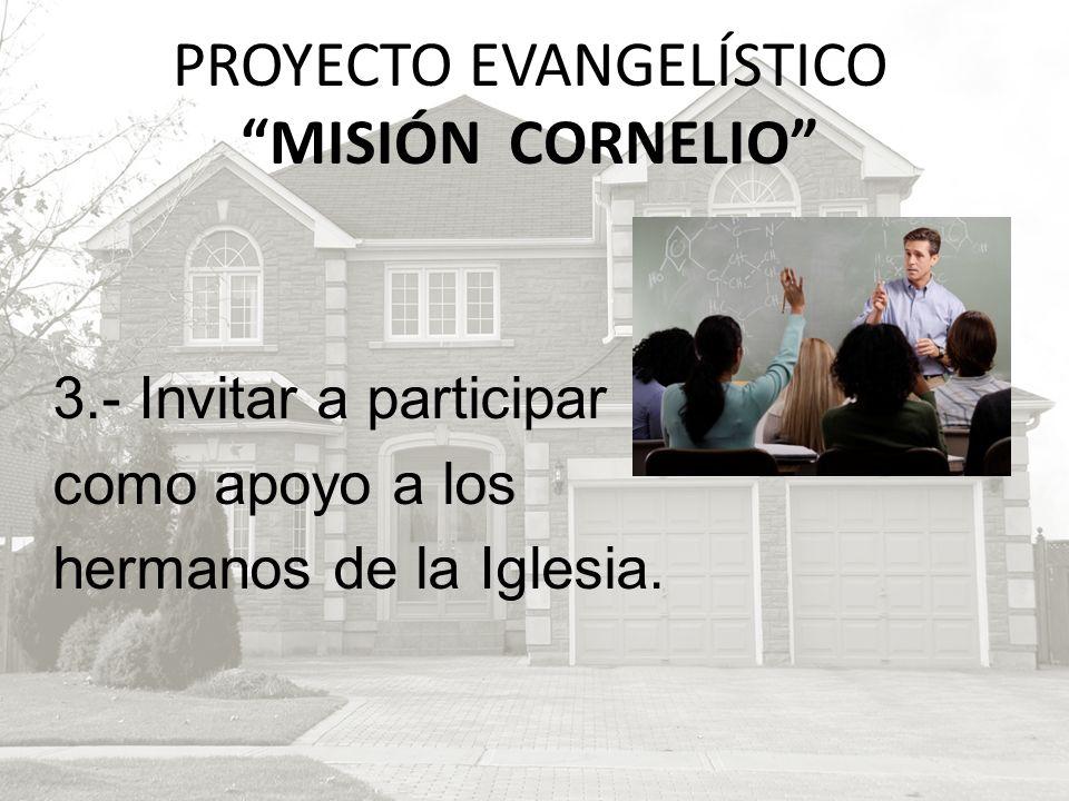 3.- Invitar a participar como apoyo a los hermanos de la Iglesia. PROYECTO EVANGELÍSTICO MISIÓN CORNELIO