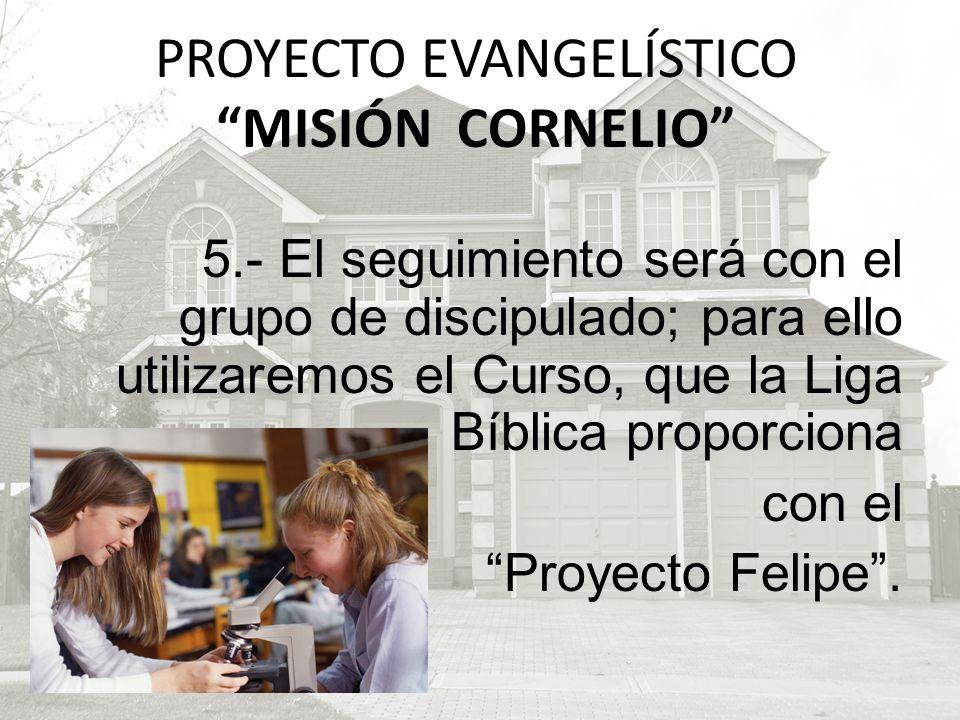 5.- El seguimiento será con el grupo de discipulado; para ello utilizaremos el Curso, que la Liga Bíblica proporciona con el Proyecto Felipe. PROYECTO