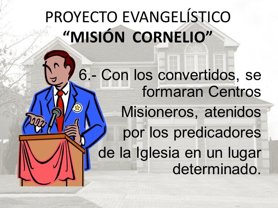 6.- Con los convertidos, se formaran Centros Misioneros, atenidos por los predicadores de la Iglesia en un lugar determinado. PROYECTO EVANGELÍSTICO M