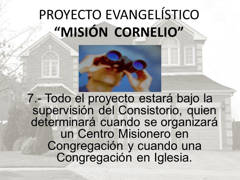 7.- Todo el proyecto estará bajo la supervisión del Consistorio, quien determinará cuando se organizará un Centro Misionero en Congregación y cuando u