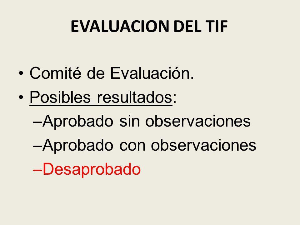 EVALUACION DEL TIF Comité de Evaluación. Posibles resultados: –Aprobado sin observaciones –Aprobado con observaciones –Desaprobado
