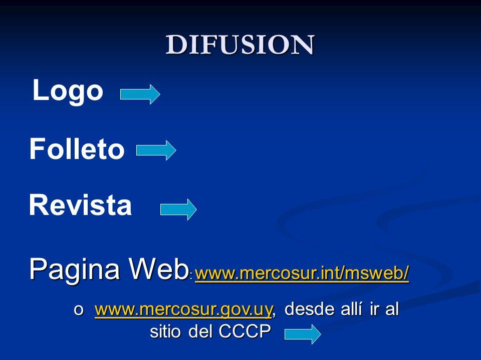DIFUSION Folleto Pagina Web : www.mercosur.int/msweb/ Pagina Web : www.mercosur.int/msweb/ www.mercosur.int/msweb/ o www.mercosur.gov.uy, desde allí i
