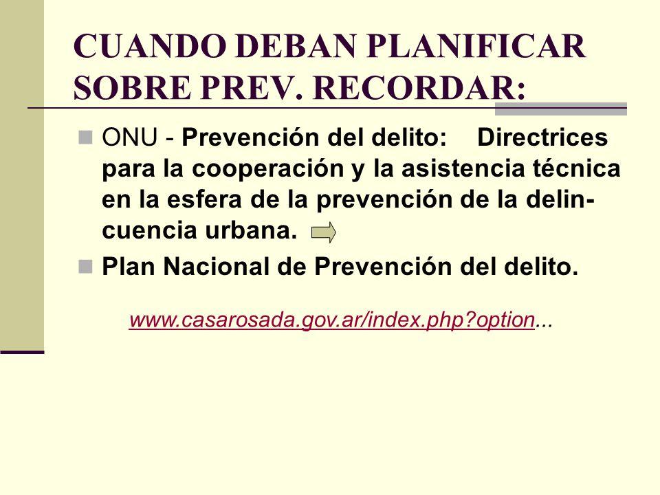 CUANDO DEBAN PLANIFICAR SOBRE PREV. RECORDAR: ONU - Prevención del delito: Directrices para la cooperación y la asistencia técnica en la esfera de la