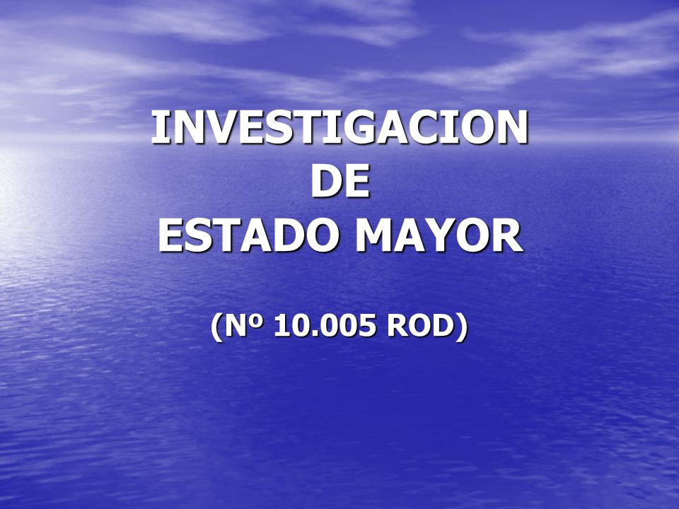 INVESTIGACION DE ESTADO MAYOR (Nº 10.005 ROD)