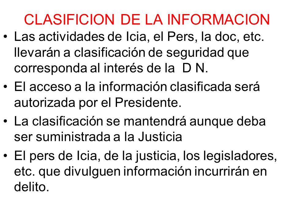 CLASIFICION DE LA INFORMACION Las actividades de Icia, el Pers, la doc, etc. llevarán a clasificación de seguridad que corresponda al interés de la D