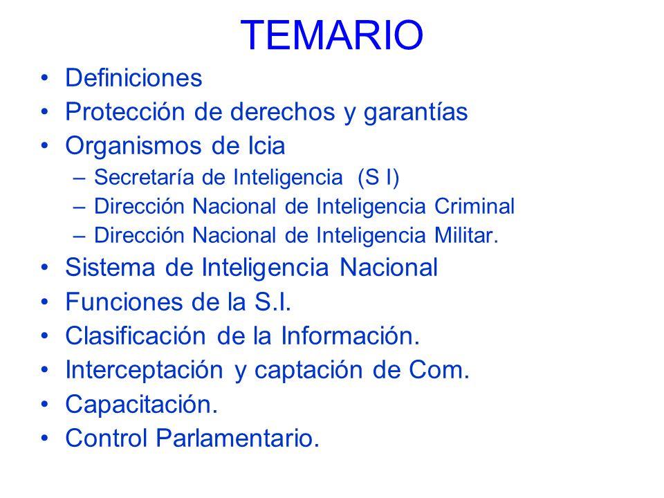 TEMARIO Definiciones Protección de derechos y garantías Organismos de Icia –Secretaría de Inteligencia (S I) –Dirección Nacional de Inteligencia Crimi