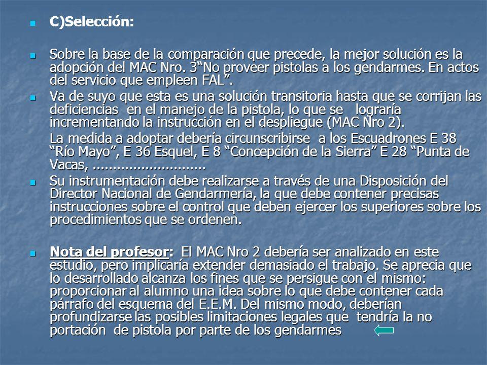 C)Selección: Sobre la base de la comparación que precede, la mejor solución es la adopción del MAC Nro.