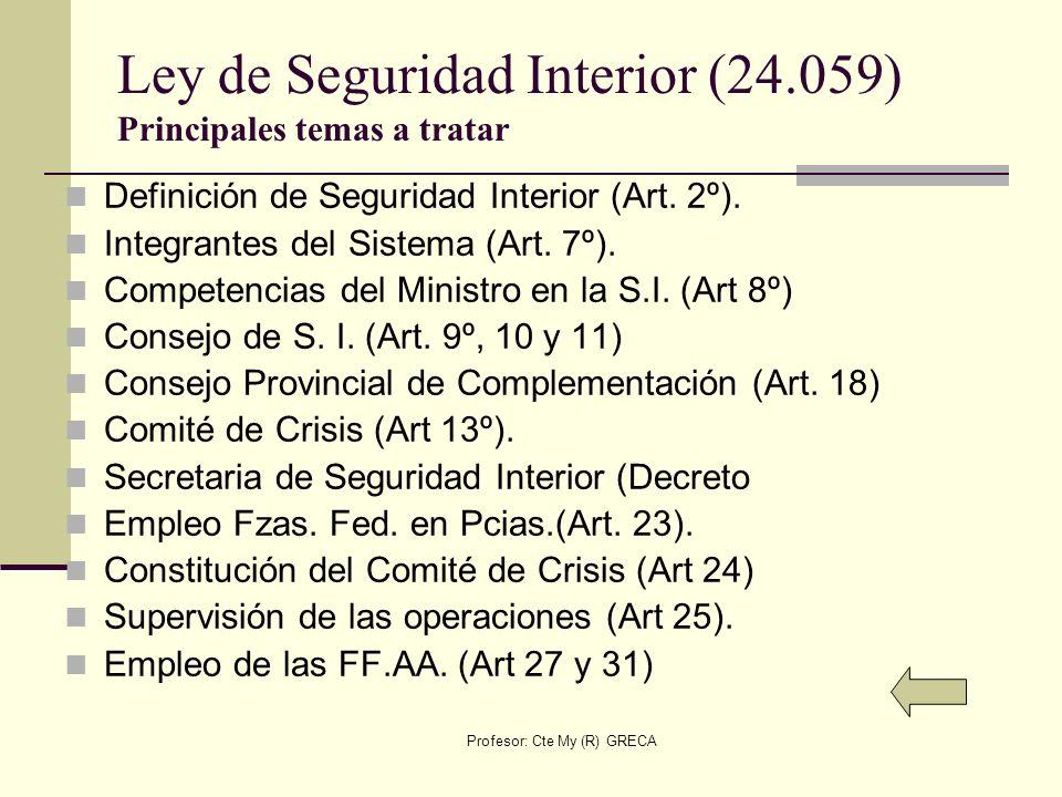 Profesor: Cte My (R) GRECA Ley de Seguridad Interior (24.059) Principales temas a tratar Definición de Seguridad Interior (Art. 2º). Integrantes del S