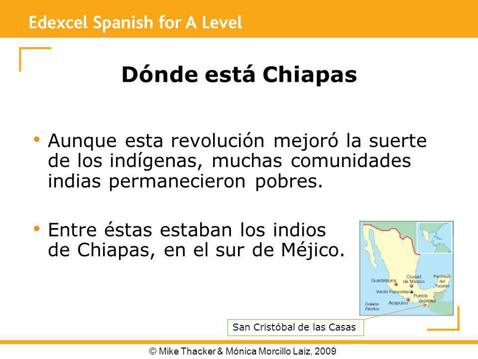 Dónde está Chiapas Aunque esta revolución mejoró la suerte de los indígenas, muchas comunidades indias permanecieron pobres.