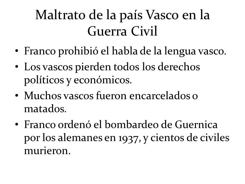 Maltrato de la país Vasco en la Guerra Civil Franco prohibió el habla de la lengua vasco. Los vascos pierden todos los derechos políticos y económicos