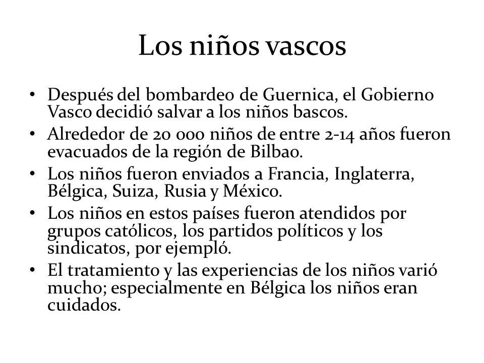 Los niños vascos Después del bombardeo de Guernica, el Gobierno Vasco decidió salvar a los niños bascos. Alrededor de 20 000 niños de entre 2-14 años
