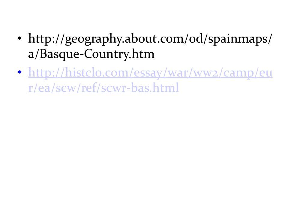 http://geography.about.com/od/spainmaps/ a/Basque-Country.htm http://histclo.com/essay/war/ww2/camp/eu r/ea/scw/ref/scwr-bas.html http://histclo.com/e