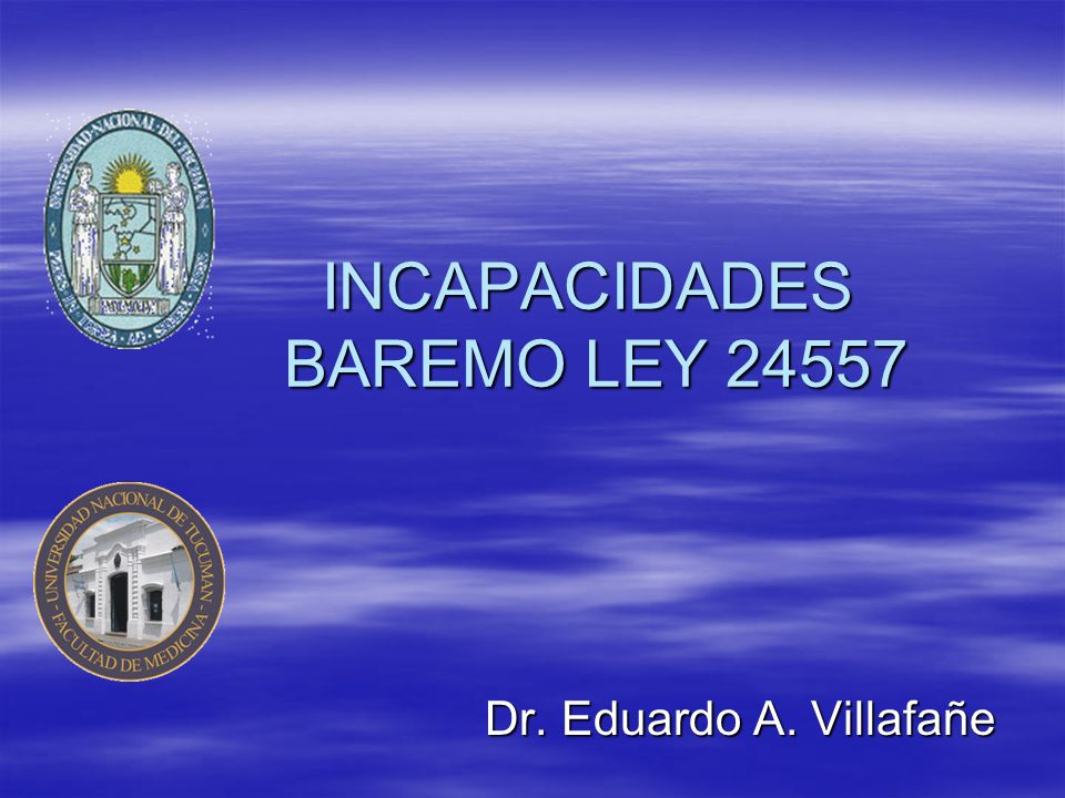 INCAPACIDADES BAREMO LEY 24557 INCAPACIDADES BAREMO LEY 24557 Dr. Eduardo A. Villafañe Dr. Eduardo A. Villafañe