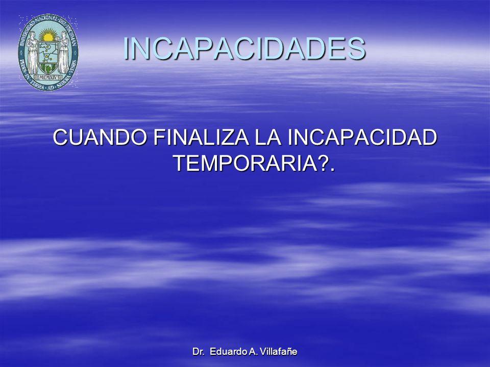 Dr. Eduardo A. Villafañe INCAPACIDADES CUANDO FINALIZA LA INCAPACIDAD TEMPORARIA?.