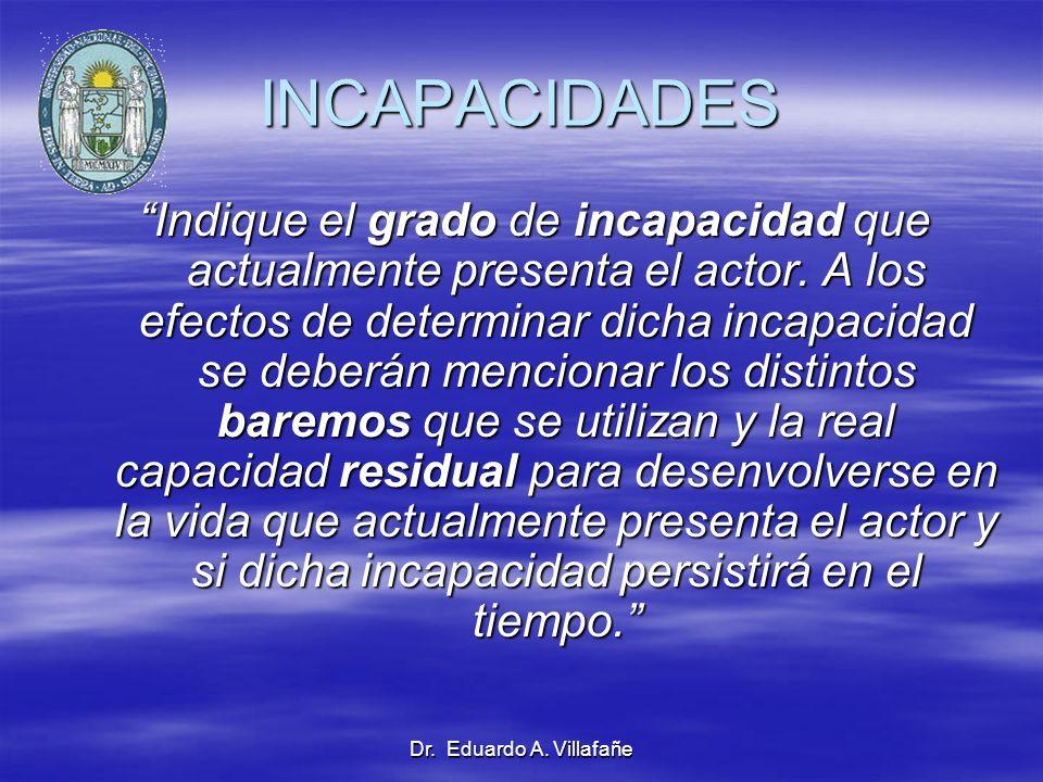 Dr. Eduardo A. Villafañe INCAPACIDADES Indique el grado de incapacidad que actualmente presenta el actor. A los efectos de determinar dicha incapacida