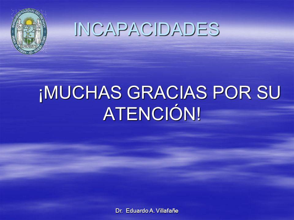 Dr. Eduardo A. Villafañe INCAPACIDADES ¡MUCHAS GRACIAS POR SU ATENCIÓN! ¡MUCHAS GRACIAS POR SU ATENCIÓN!