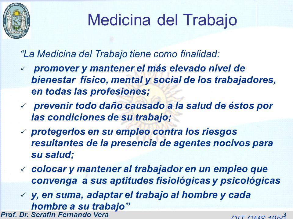 Prof. Dr. Serafín Fernando Vera 3 Medicina del Trabajo La Medicina del Trabajo tiene como finalidad: promover y mantener el más elevado nivel de biene