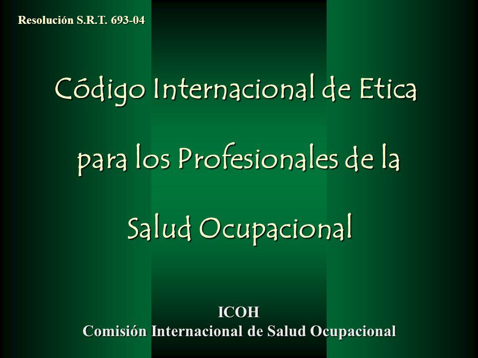 Código Internacional de Etica para los Profesionales de la Salud Ocupacional Salud Ocupacional ICOH Comisión Internacional de Salud Ocupacional Resolu