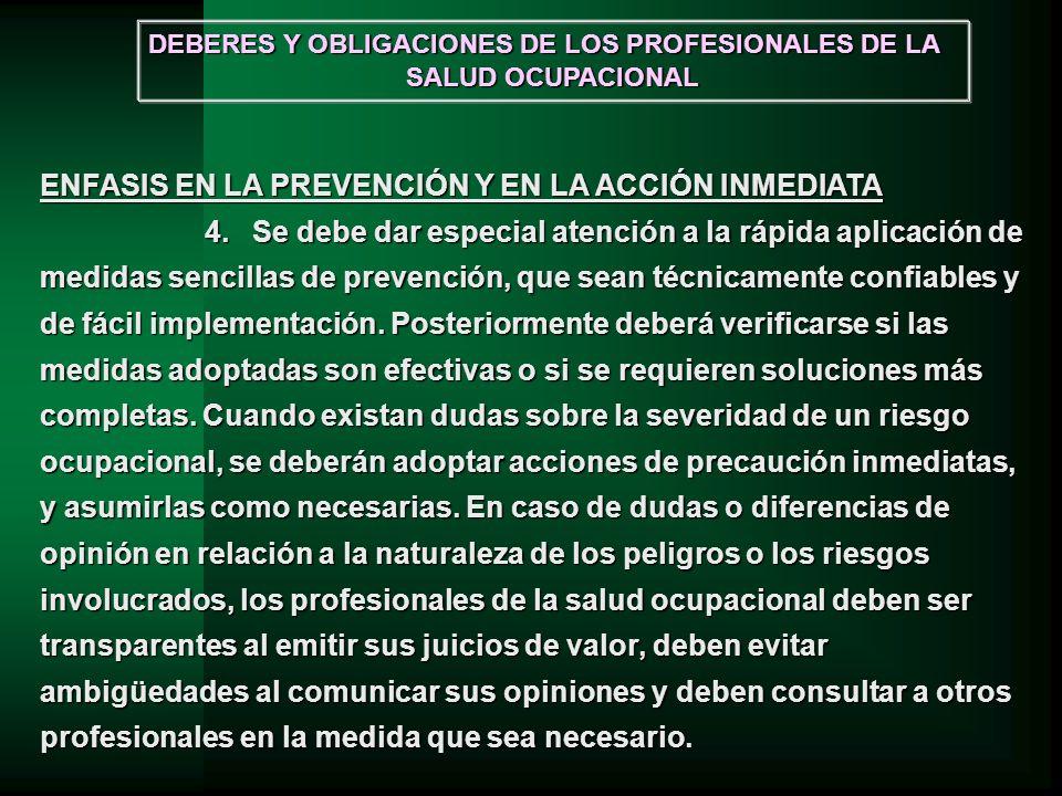 ENFASIS EN LA PREVENCIÓN Y EN LA ACCIÓN INMEDIATA 4.Se debe dar especial atención a la rápida aplicación de medidas sencillas de prevención, que sean