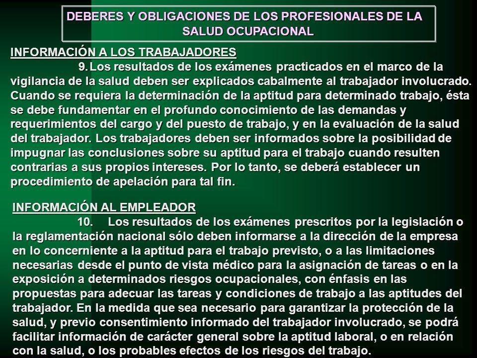 INFORMACIÓN AL EMPLEADOR 10.Los resultados de los exámenes prescritos por la legislación o la reglamentación nacional sólo deben informarse a la direc