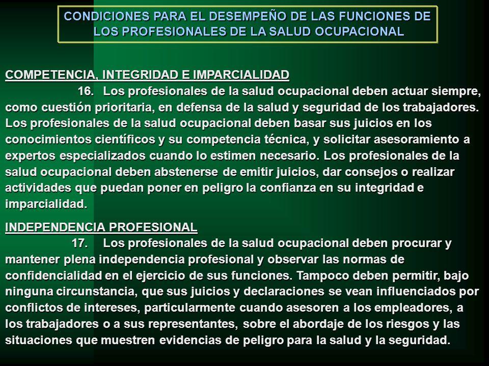 INDEPENDENCIA PROFESIONAL 17.Los profesionales de la salud ocupacional deben procurar y mantener plena independencia profesional y observar las normas