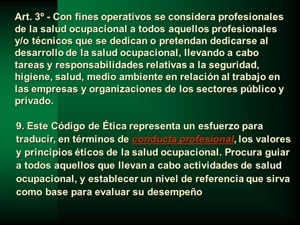 Art. 3º - Con fines operativos se considera profesionales de la salud ocupacional a todos aquellos profesionales y/o técnicos que se dedican o pretend